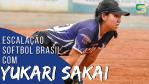 PGM #04 - ESCALAÇÃO SOFTBOL BRASIL COM YUKARI SAKAI