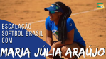 Escalação Softbol Brasil - Maria Júlia Araújo