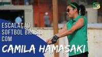 Escalação Softbol Brasil - Camila Hamasaki