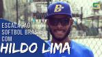 Escalação Softbol Brasil - Hildo Lima