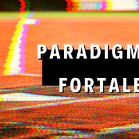 [Coluna] Paradigma da Fortaleza